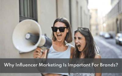 Why Influencer Marketing Is Important For Brands?